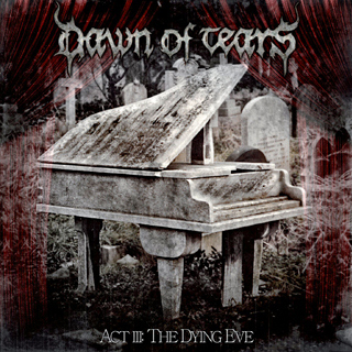 Dawn of Tears @ Act III: The Dying Eve